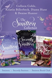 The Smitten Collection - Smitten, Secretly Smitten, and Smitten Book Club ebook by Kristin Billerbeck,Colleen Coble,Denise Hunter,Diann Hunt
