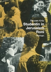Studentin in Jerusalem. Roni - Roman ebook by Reuven Kritz