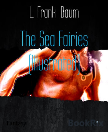 The Sea Fairies (Illustrated) eBook by L. Frank Baum