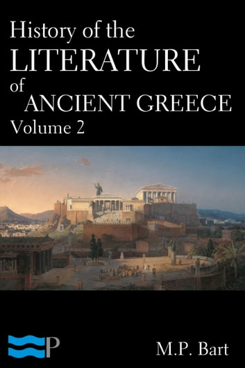 History of the Literature of Ancient Greece Volume 2 ebook by M.P. Bart