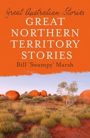 Great Northern Territory Stories ebook by Bill Marsh