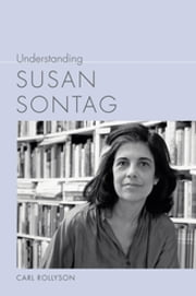 Understanding Susan Sontag ebook by Carl Rollyson,Linda Wagner-Martin