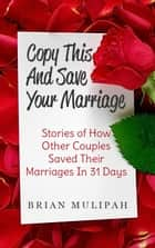 Copy This & Save Your Marriage: Stories Of How Other Couples Saved Their Marriages In 31 Days ebook by Brian Mulipah