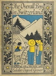 The Overall Boys in Switzerland (Illustrated) ebook by Eulalie Osgood Grover