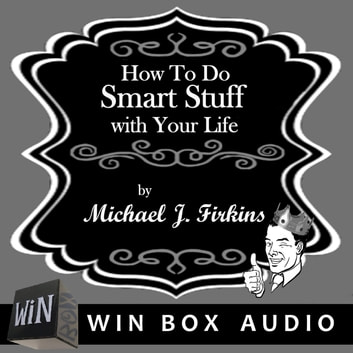 How To Do Smart Stuff With Your Life audiobook by Michael J. Firkins