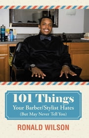 101 Things Your Barber/Stylist Hates (But May Never Tell You) ebook by Ronald Wilson