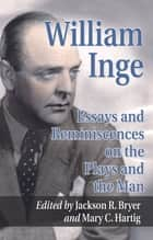 William Inge - Essays and Reminiscences on the Plays and the Man ebook by Jackson R. Bryer, Mary C. Hartig