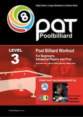 Pool Billiard Workout PAT Level 3 - For Beginners, Advanced Players and Pros ebook by Ralph Eckert,Jorgen Sandmann,Andreas Huber