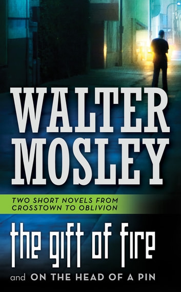 The Gift of Fire and On the Head of a Pin - Two Short Novels from Crosstown to Oblivion ebook by Walter Mosley