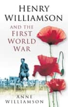 Henry Williamson and the First World War ebook by Anne Williamson