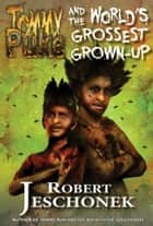 Tommy Puke and the World's Grossest Grown-Up - A Chapter Book for Kids eBook by Robert Jeschonek