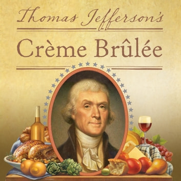 Thomas Jefferson's Creme Brulee - How a Founding Father and His Slave James Hemings Introduced French Cuisine to America audiobook by Thomas J. Craughwell