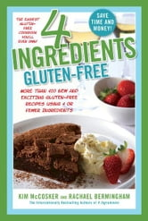 4 Ingredients Gluten-Free - More Than 400 New and Exciting Recipes All Made with 4 or Fewer Ingredients and All Gluten-Free! ebook by Kim McCosker,Rachael Bermingham