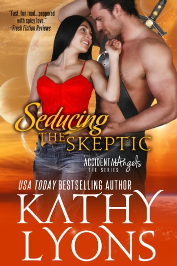 Seducing the Skeptic (The Accidental Angels Series, Book 1) ebook by Kathy Lyons