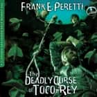 The Deadly Curse of Toco-Rey audiobook by Frank Peretti