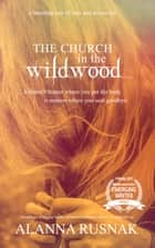The Church In The Wildwood ebook by Alanna Rusnak