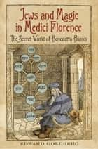 Jews and Magic in Medici Florence - The Secret World of Benedetto Blanis ebook by Edward L. Goldberg