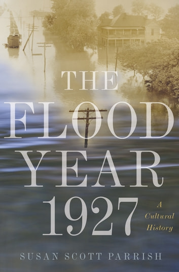 The Flood Year 1927 - A Cultural History ebook by Susan Scott Parrish