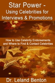 Star Power: Using Celebrities for Interviews & Promotions ebook by Dr. Leland Benton