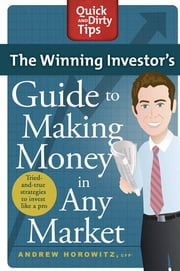 The Winning Investor's Guide to Making Money in Any Market - Tried and True Strategies to Invest Like a Pro ebook by Andrew Horowitz