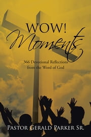Wow! Moments - 366 Devotional Reflections from the Word of God ebook by Pastor Gerald Parker Sr.