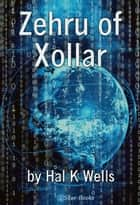 Zehru of Xollar ebook by Hal K Wells