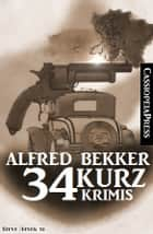 34 Kurz-Krimis ebook by Alfred Bekker