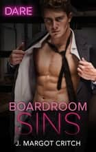 Boardroom Sins ebook by J. Margot Critch