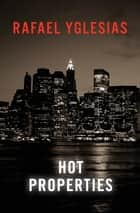 Hot Properties E-bok by Rafael Yglesias
