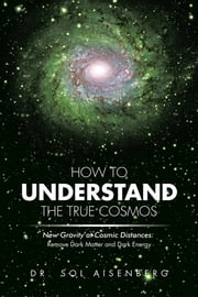 How To Understand The True Cosmos ebook by Dr. Sol Aisenberg