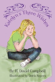 Katelyn's Three Wishes ebook by H. David Campbell
