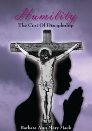 Humility - The Cost Of Discipleship ebook by Barbara Ann Mary Mack
