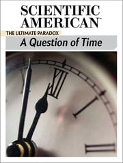 A Question of Time - The Ultimate Paradox ebook by Scientific American Editors
