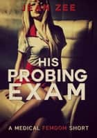 His Probing Exam ebook by Jean Zee