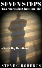 Seven Steps to a Successful Christian Life ebook by Steve C. Roberts