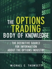The Options Trading Body of Knowledge: The Definitive Source for Information About the Options Industry ebook by Thomsett, Michael C.