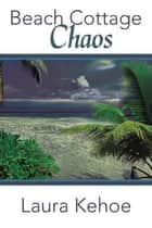 Beach Cottage Chaos ebook by Laura Kehoe