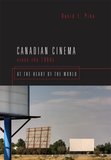 Canadian Cinema Since the 1980s - At the Heart of the World ebook by David L.  Pike