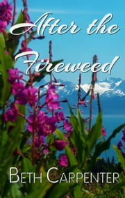 After the Fireweed ebook by Beth Carpenter