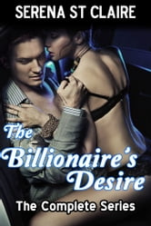 The Billionaire's Desire - The Complete Series 3 Story BDSM Bundle ebook by Serena St Claire