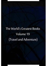 The World's Greatest Books Volume 19 (Travel and Adventure) ebook by Hammerton and Mee