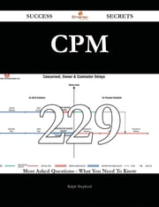 CPM 229 Success Secrets - 229 Most Asked Questions On CPM - What You Need To Know ebook by Ralph Shepherd