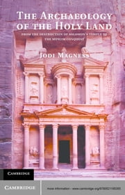 The Archaeology of the Holy Land - From the Destruction of Solomon's Temple to the Muslim Conquest ebook by Jodi Magness