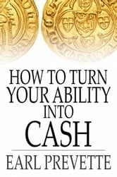 How To Turn Your Ability Into Cash ebook by Earl Prevette