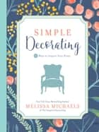 Simple Decorating - 50 Ways to Inspire Your Home ebook by Melissa Michaels