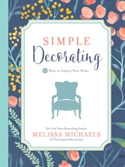 Simple Decorating - 50 Ways to Inspire Your Home ebook by Kobo.Web.Store.Products.Fields.ContributorFieldViewModel