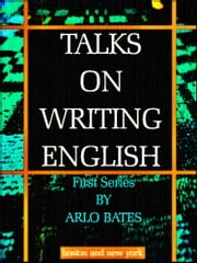 Talks on Writing English - First Series ebook by Arlo Bates