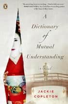A Dictionary of Mutual Understanding - A Novel ebook by Jackie Copleton