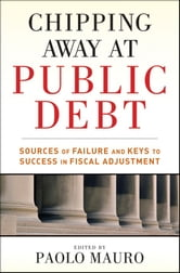 Chipping Away at Public Debt - Sources of Failure and Keys to Success in Fiscal Adjustment ebook by Paolo Mauro