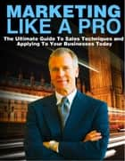 Marketing Like a Pro ebook by Ebook Team